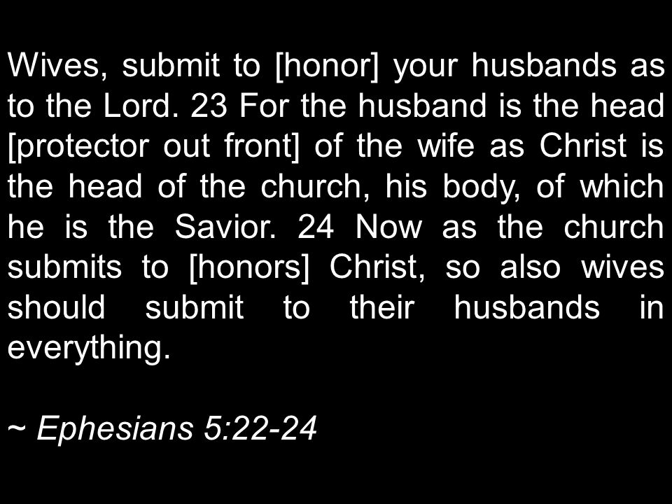 Wives, submit to [honor] your husbands as to the Lord
